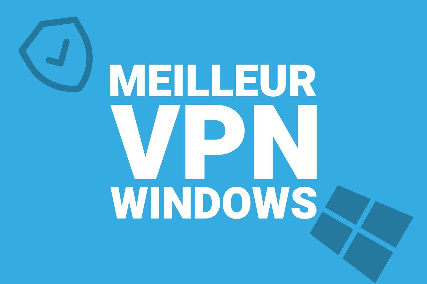 Meilleur VPN Windows