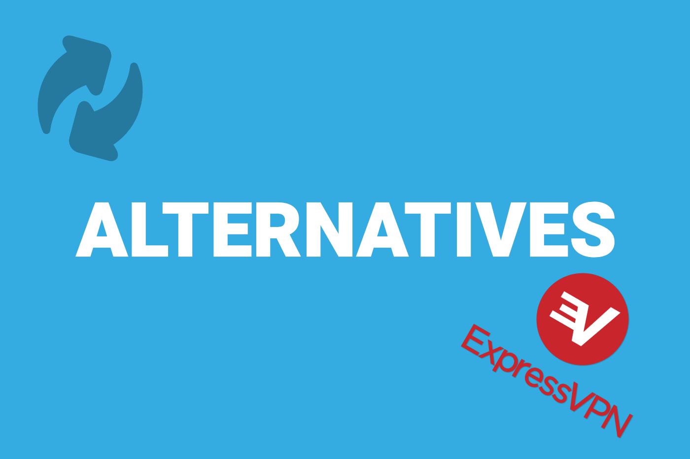 Alternatives ExpressVPN