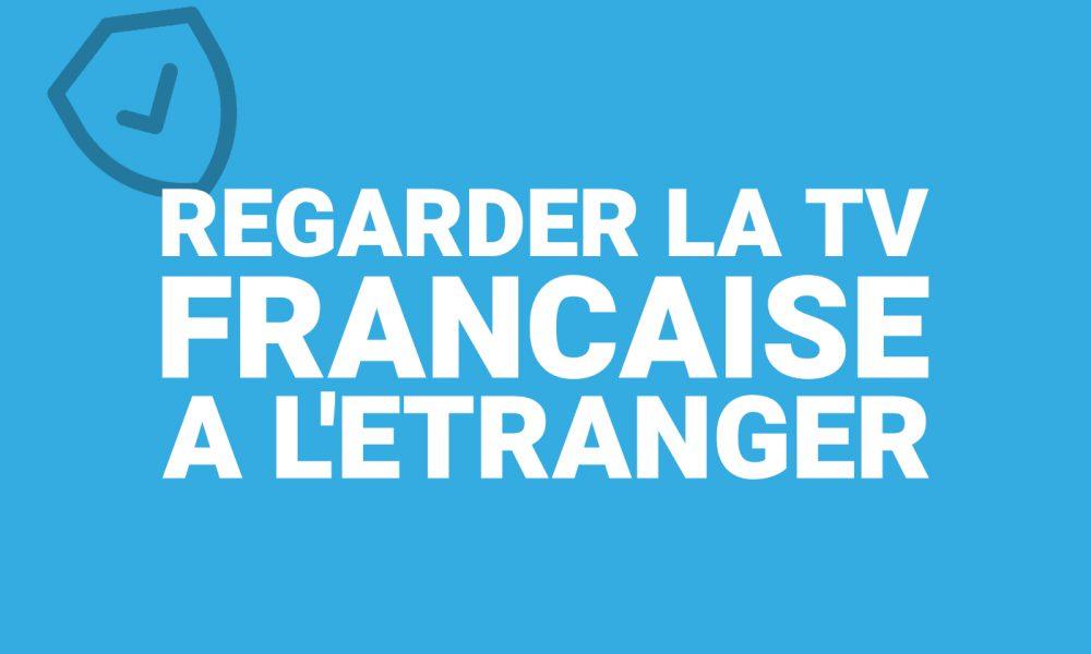 Regarder TV Francaise à l'étranger
